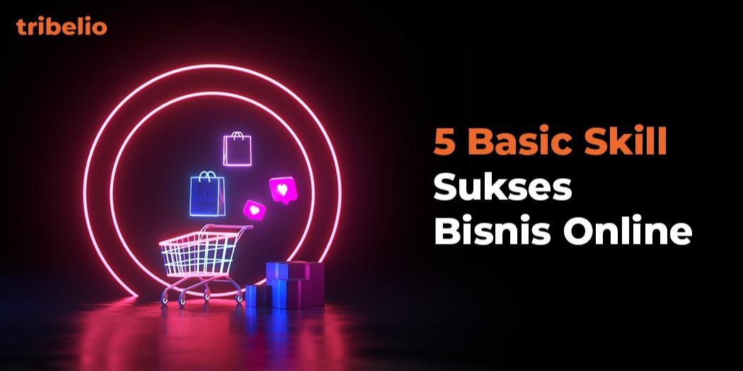 5 Basic Skill untuk Sukses Bisnis Online
